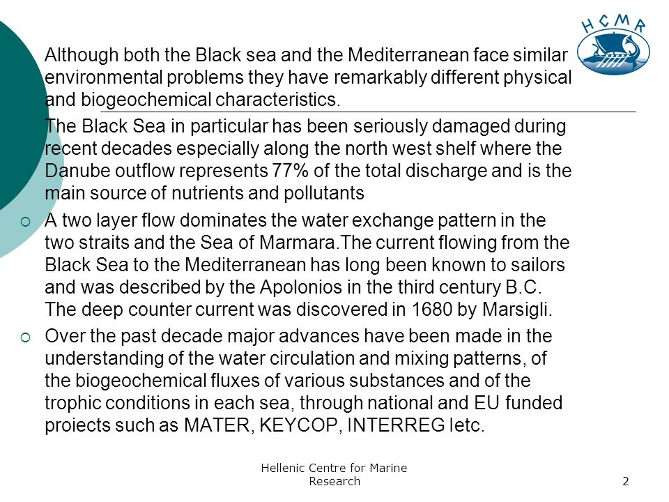 Hellenic Centre for Marine Research2  Although both the Black sea and the Mediterranean face similar environmental problems they have remarkably different physical and biogeochemical characteristics.