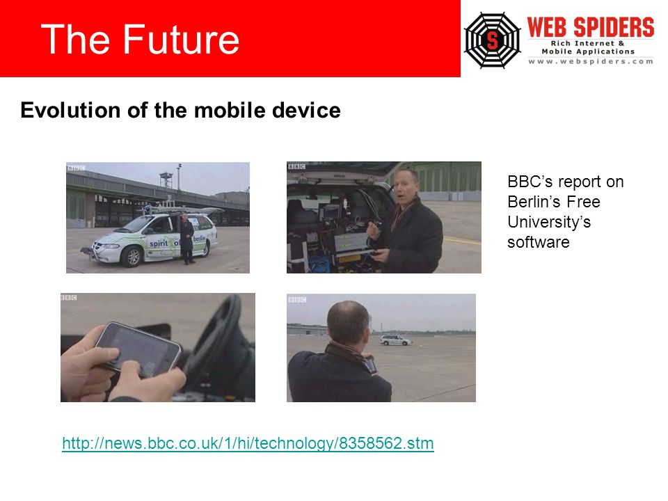 The Future Evolution of the mobile device http://news.bbc.co.uk/1/hi/technology/8358562.stm BBC's report on Berlin's Free University's software