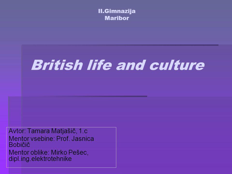 II.Gimnazija Maribor British life and culture Avtor: Tamara Matjašič, 1.c Mentor vsebine: Prof.