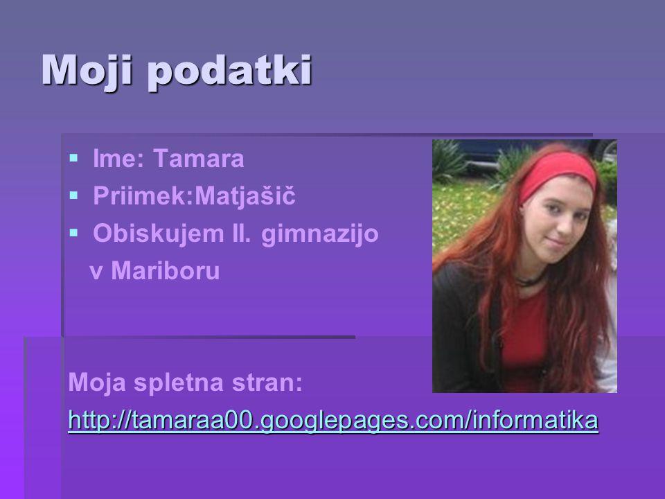 Moji podatki   Ime: Tamara   Priimek:Matjašič   Obiskujem II.