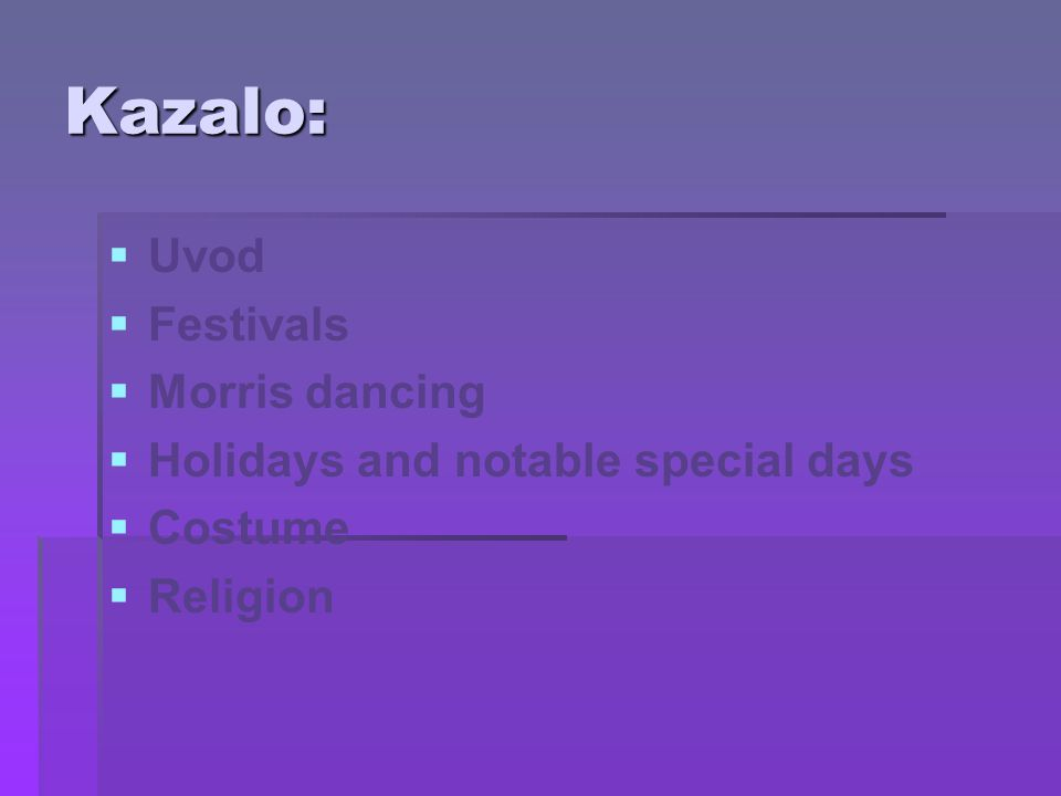 Kazalo:   Uvod   Festivals   Morris dancing   Holidays and notable special days   Costume   Religion