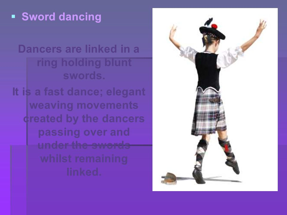   Sword dancing Dancers are linked in a ring holding blunt swords.