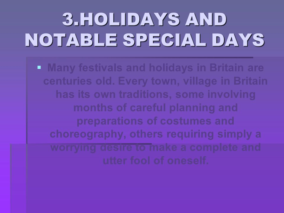 3.HOLIDAYS AND NOTABLE SPECIAL DAYS   Many festivals and holidays in Britain are centuries old.