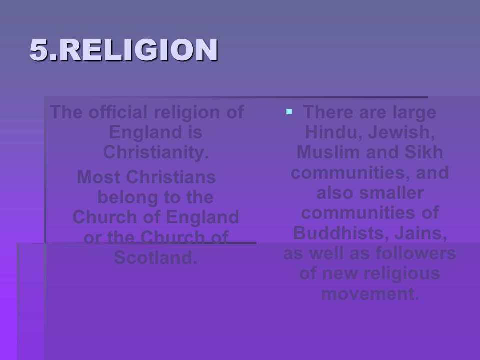 5.RELIGION The official religion of England is Christianity.