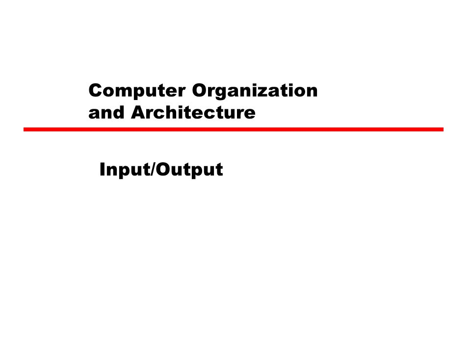 Computer Organization and Architecture Input/Output