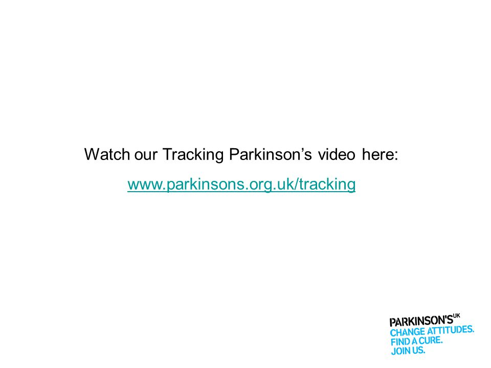 Watch our Tracking Parkinson's video here: www.parkinsons.org.uk/tracking