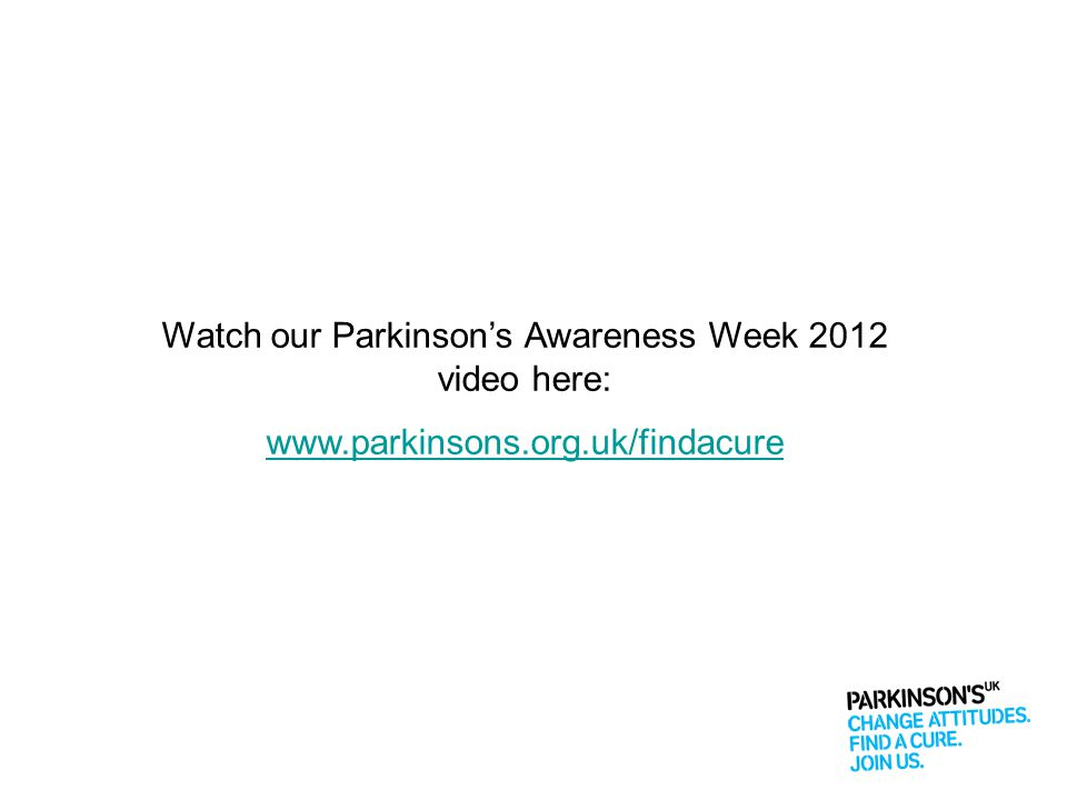 Watch our Parkinson's Awareness Week 2012 video here: www.parkinsons.org.uk/findacure