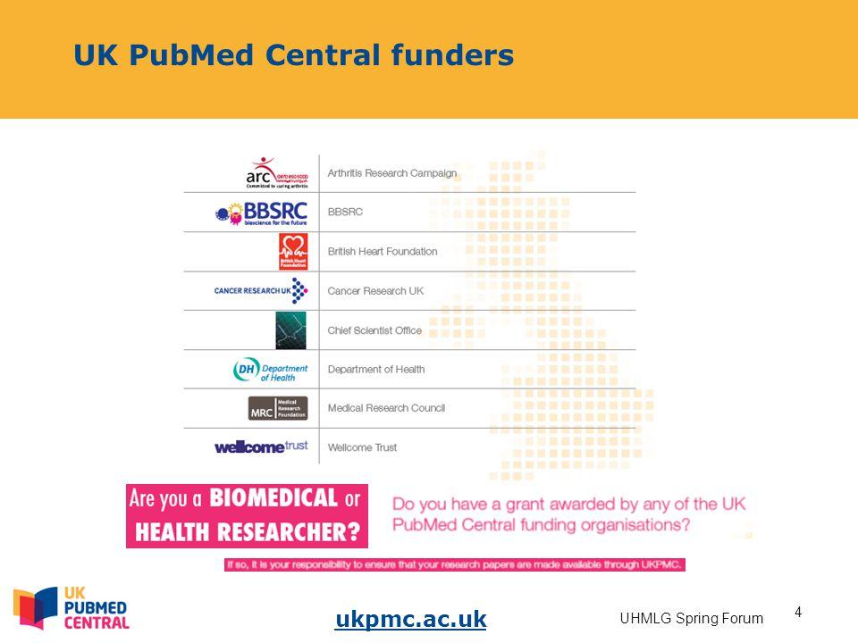 ukpmc.ac.uk 4 UHMLG Spring Forum UK PubMed Central funders