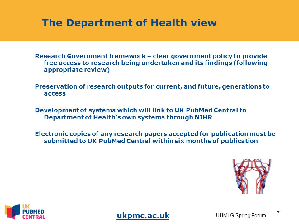 ukpmc.ac.uk 7 UHMLG Spring Forum The Department of Health view Research Government framework – clear government policy to provide free access to resea