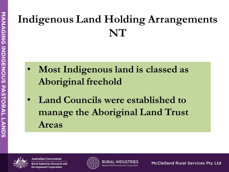 Most Indigenous land is classed as Aboriginal freehold Land Councils were established to manage the Aboriginal Land Trust Areas