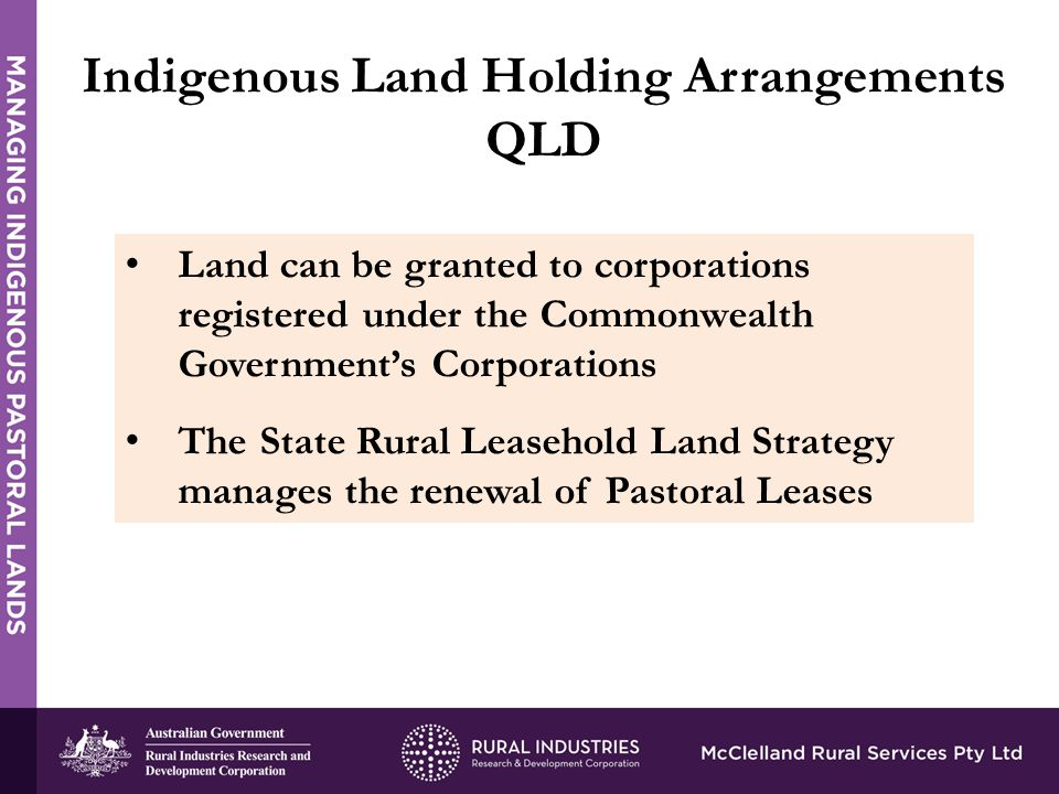 The Aboriginal and Torres Strait Islander Land Holding Bill provides a framework and requirements for Indigenous land access and use on State rural leasehold land Permitted Land Uses Qld