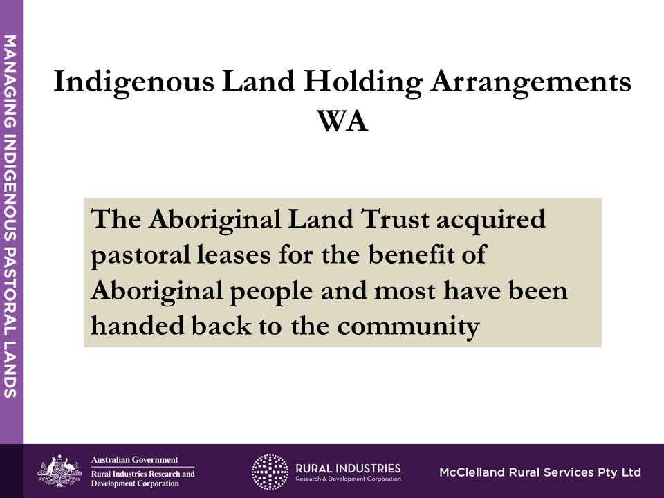 All pastoral leases expire at the end of June 2015 Lessee's duties in regard to leased land are set out in the Land Administration Act Indigenous Land Holding Arrangements WA