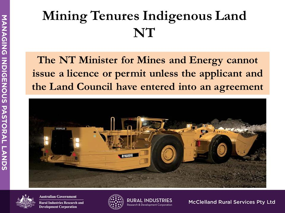 The NT Minister for Mines and Energy cannot issue a licence or permit unless the applicant and the Land Council have entered into an agreement Mining Tenures Indigenous Land NT