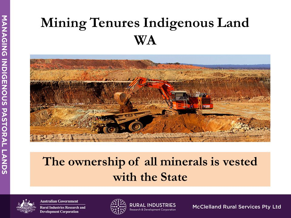 The ownership of all minerals is vested with the State Mining Tenures Indigenous Land WA