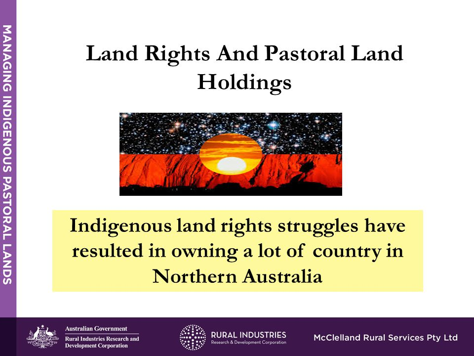 Indigenous land rights struggles have resulted in owning a lot of country in Northern Australia Land Rights And Pastoral Land Holdings