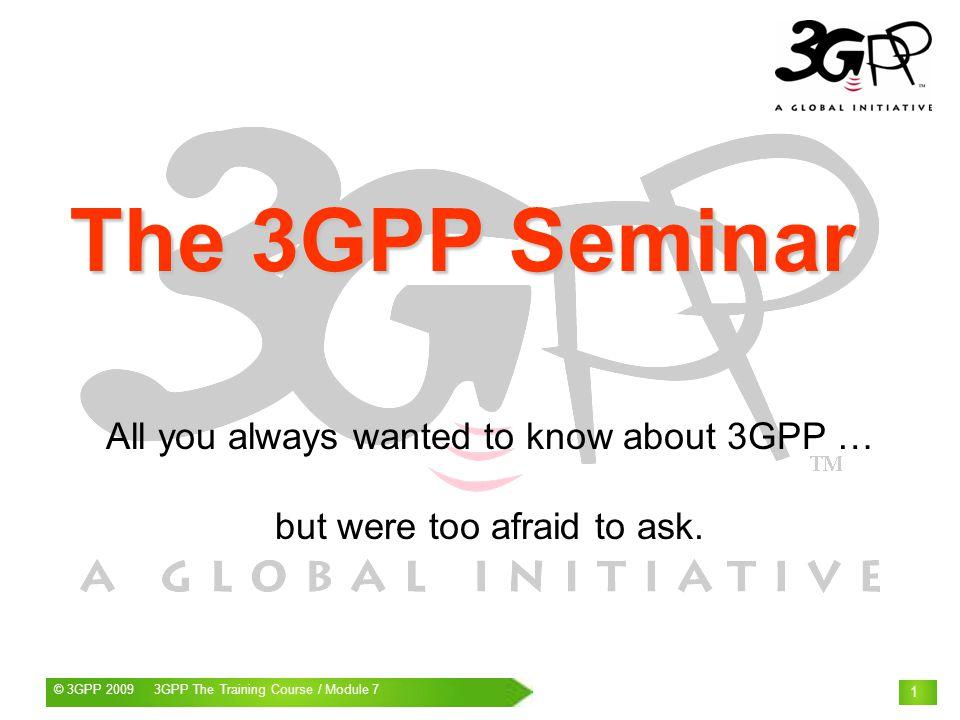 © 3GPP 2009 Mobile World Congress, Barcelona, 19 th February 2009© 3GPP 2009 3GPP The Training Course / Module 7 2 The 3GPP Seminar Module 7 The Work Plan