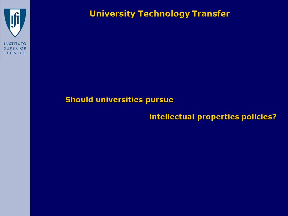 University Technology Transfer Should universities pursue Should universities pursue intellectual properties policies?