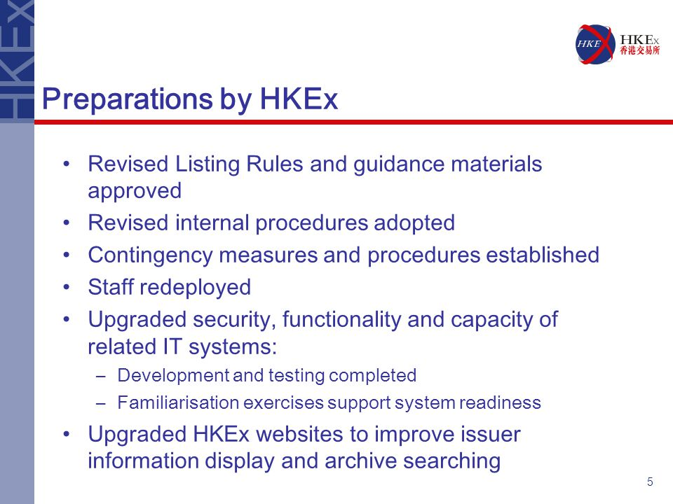 5 Preparations by HKEx Revised Listing Rules and guidance materials approved Revised internal procedures adopted Contingency measures and procedures established Staff redeployed Upgraded security, functionality and capacity of related IT systems: –Development and testing completed –Familiarisation exercises support system readiness Upgraded HKEx websites to improve issuer information display and archive searching