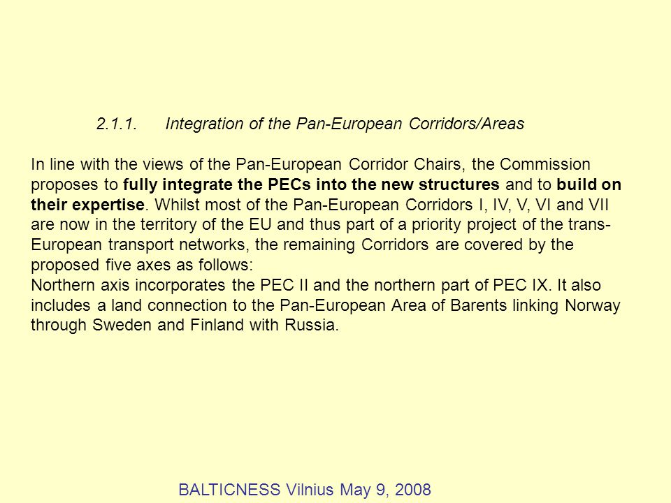 2.1.1.Integration of the Pan-European Corridors/Areas In line with the views of the Pan-European Corridor Chairs, the Commission proposes to fully integrate the PECs into the new structures and to build on their expertise.
