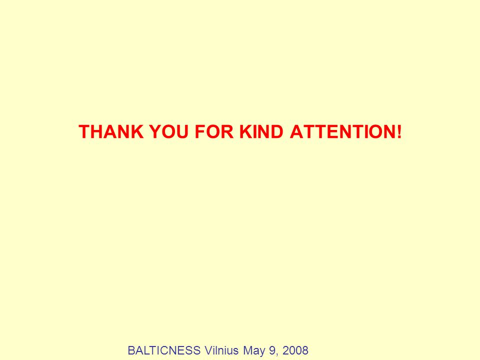 THANK YOU FOR KIND ATTENTION! BALTICNESS Vilnius May 9, 2008