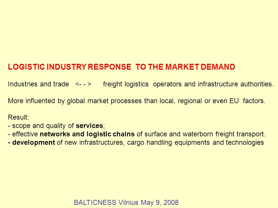 LOGISTIC INDUSTRY RESPONSE TO THE MARKET DEMAND Industries and trade freight logistics operators and infrastructure authorities.