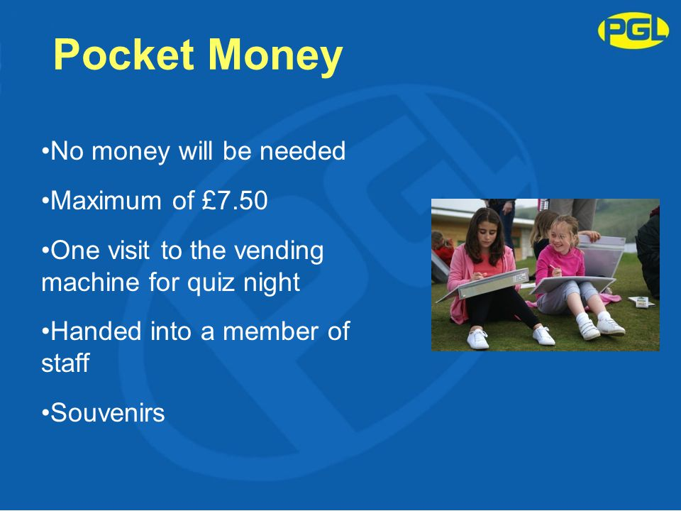Pocket Money No money will be needed Maximum of £7.50 One visit to the vending machine for quiz night Handed into a member of staff Souvenirs