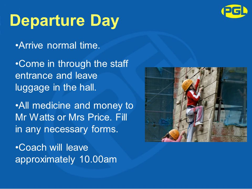 Departure Day Arrive normal time. Come in through the staff entrance and leave luggage in the hall. All medicine and money to Mr Watts or Mrs Price. F