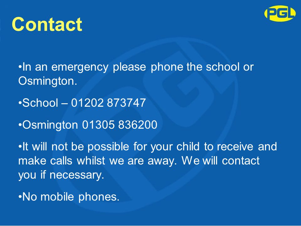 Contact In an emergency please phone the school or Osmington. School – 01202 873747 Osmington 01305 836200 It will not be possible for your child to r