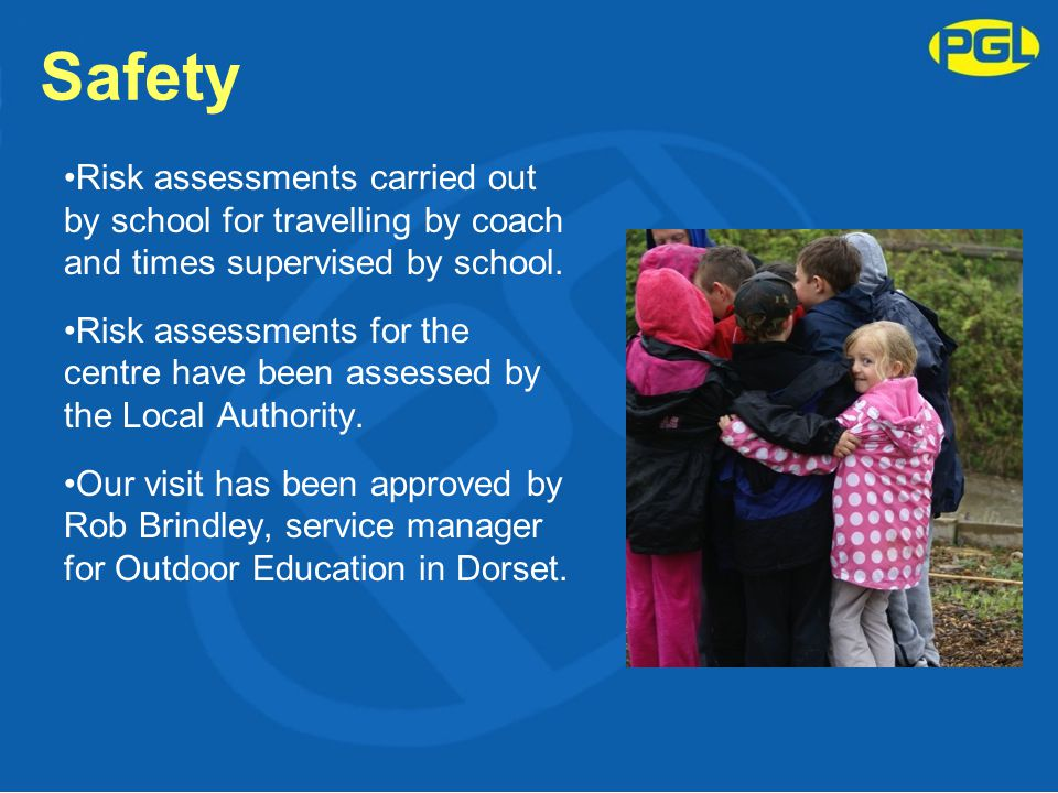 Safety Risk assessments carried out by school for travelling by coach and times supervised by school. Risk assessments for the centre have been assess