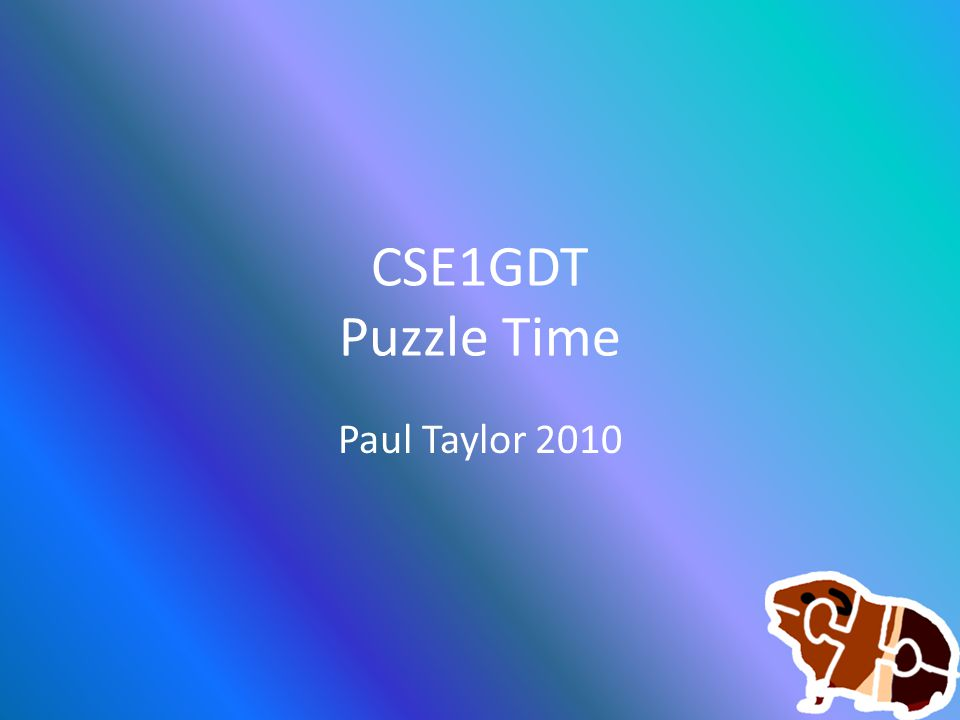 CSE1GDT Puzzle Time Paul Taylor 2010