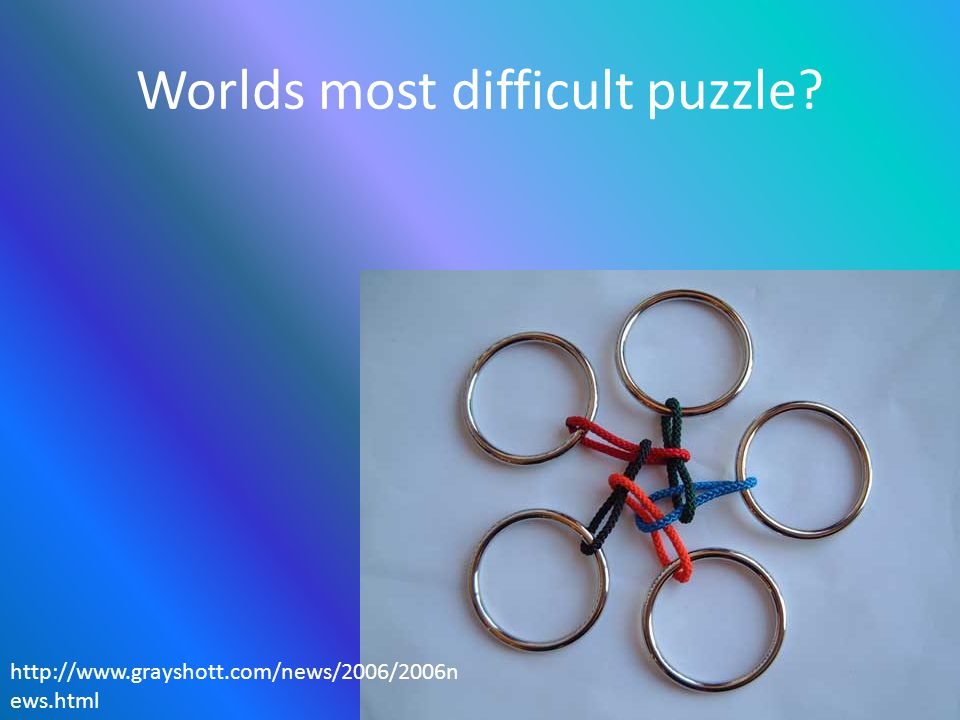 Worlds most difficult puzzle http://www.grayshott.com/news/2006/2006n ews.html