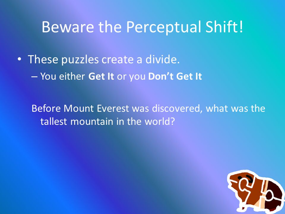 Beware the Perceptual Shift! These puzzles create a divide. – You either Get It or you Don't Get It Before Mount Everest was discovered, what was the