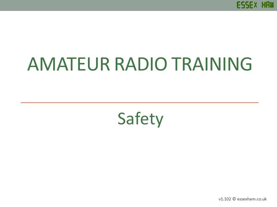 AMATEUR RADIO TRAINING Safety v1.102 © essexham.co.uk