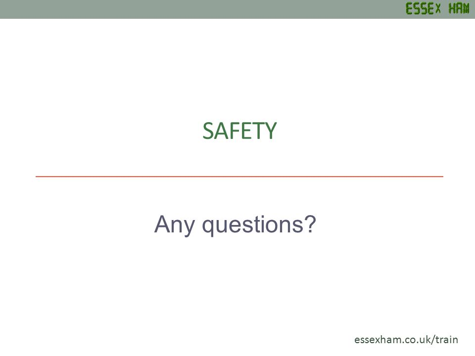 SAFETY Any questions? essexham.co.uk/train