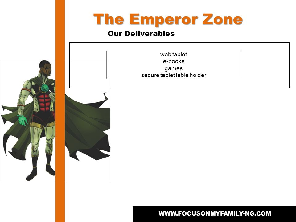 WWW.FOCUSONMYFAMILY-NG.COM Our Deliverables The Emperor Zone web tablet e-books games secure tablet table holder