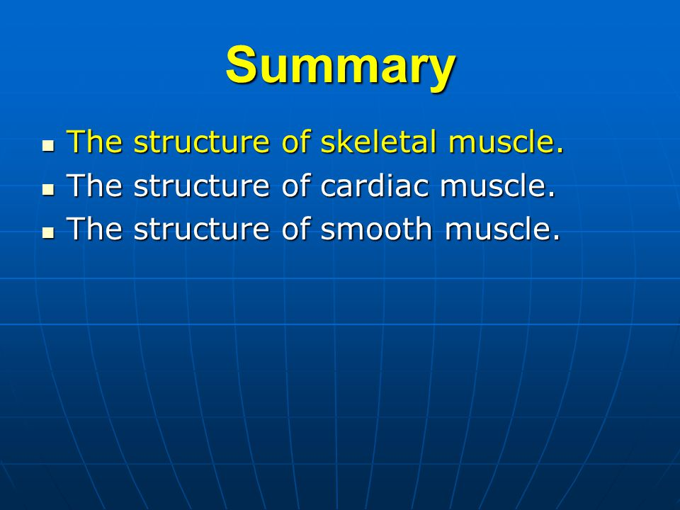 Summary The structure of skeletal muscle. The structure of skeletal muscle.