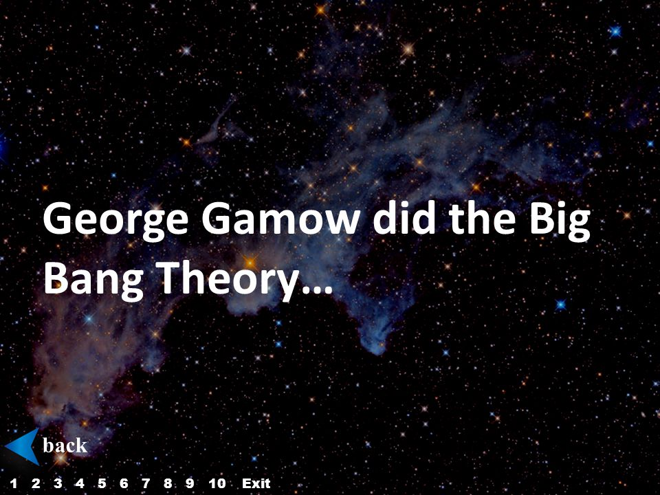 George Gamow did the Big Bang Theory… back 12345687910Exit