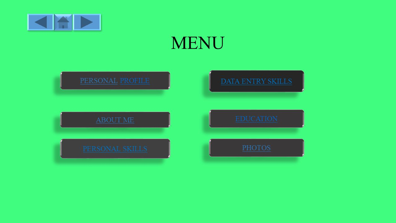 MENU ABOUT ME PHOTOS PERSONAL PROFILE PERSONAL PROFILE EDUCATION PERSONAL SKILLS DATA ENTRY SKILLS