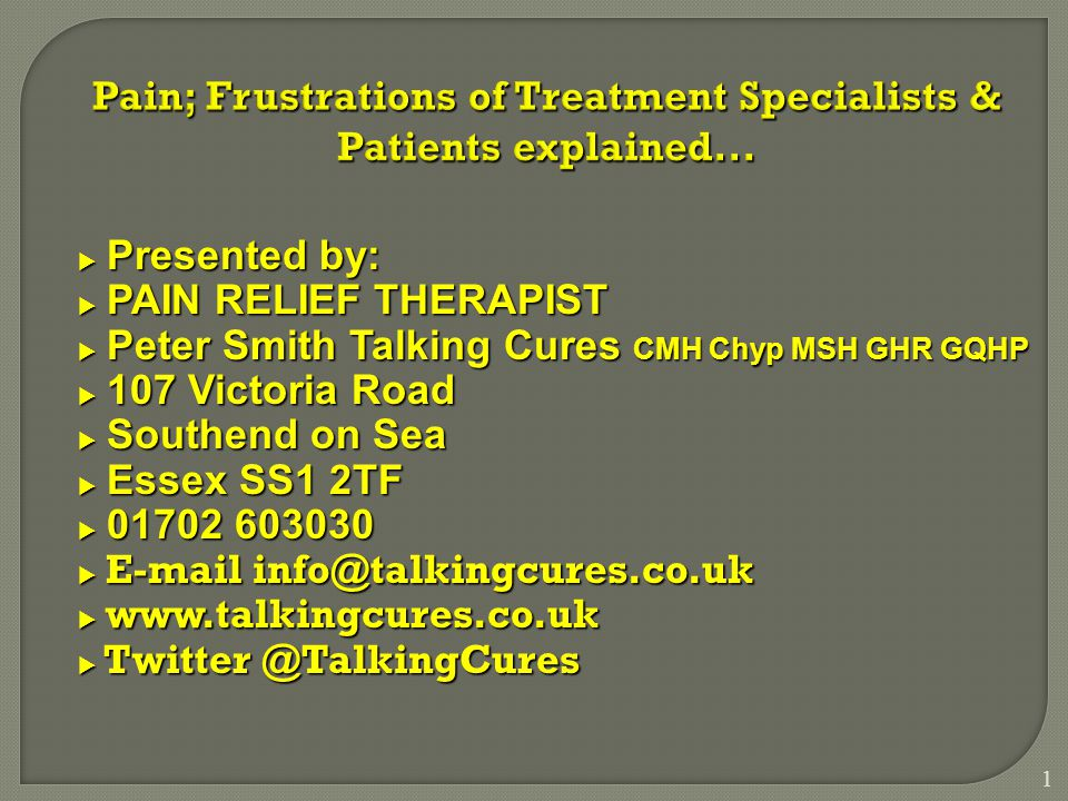 1 Pain; Frustrations of Treatment Specialists & Patients explained...