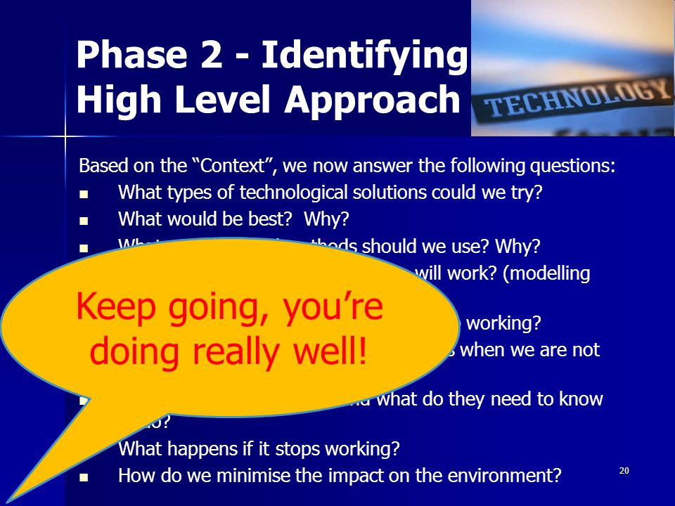 19 Phase 1 - Know Why In phase 1 we mainly explored the Nature of Technology. We needed to know about: – –The characteristics of technology and – –The