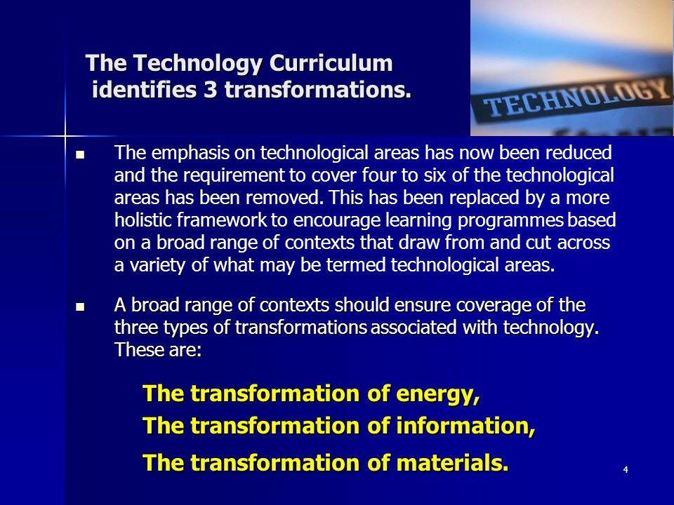3 The Technology Curriculum has 3 strands and 8 achievement objectives. Technological Practice Planning for practice Brief development Outcome develop