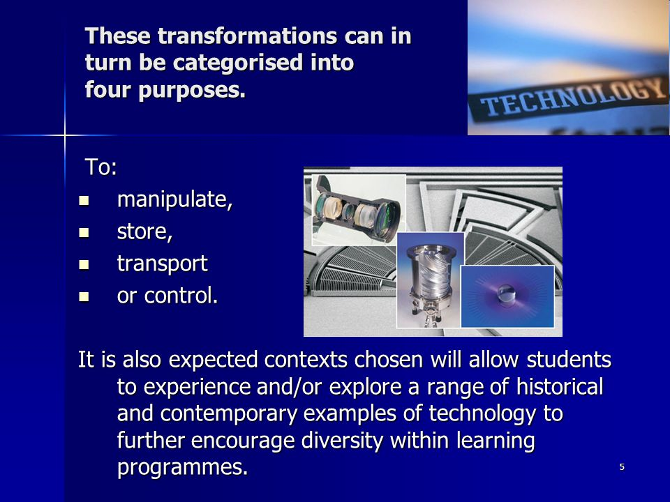 4 The Technology Curriculum identifies 3 transformations.