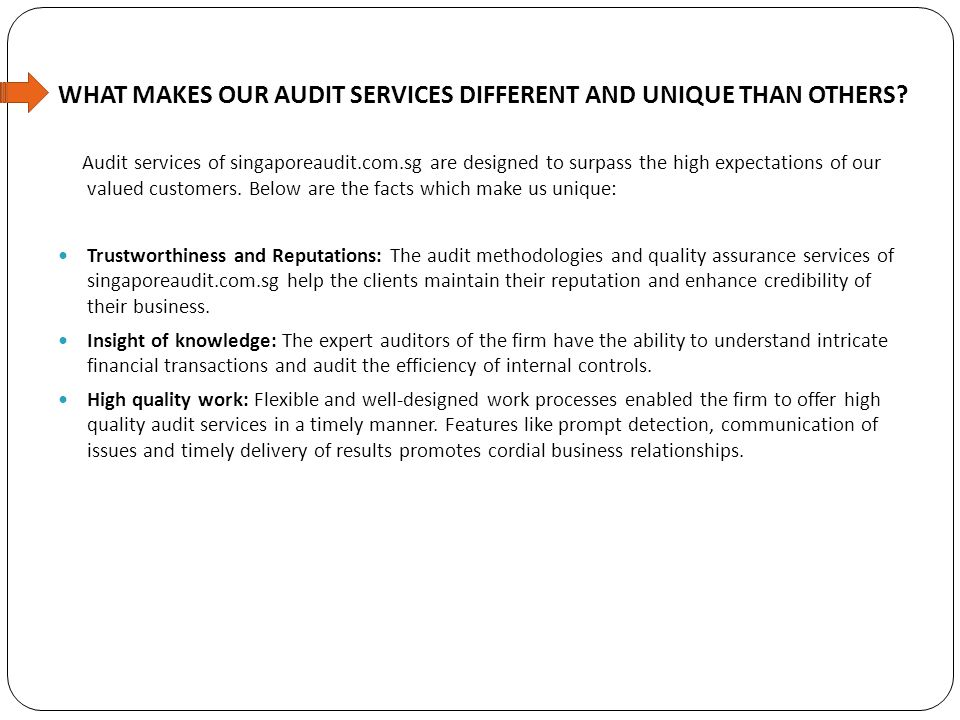 WHAT MAKES OUR AUDIT SERVICES DIFFERENT AND UNIQUE THAN OTHERS? Audit services of singaporeaudit.com.sg are designed to surpass the high expectations