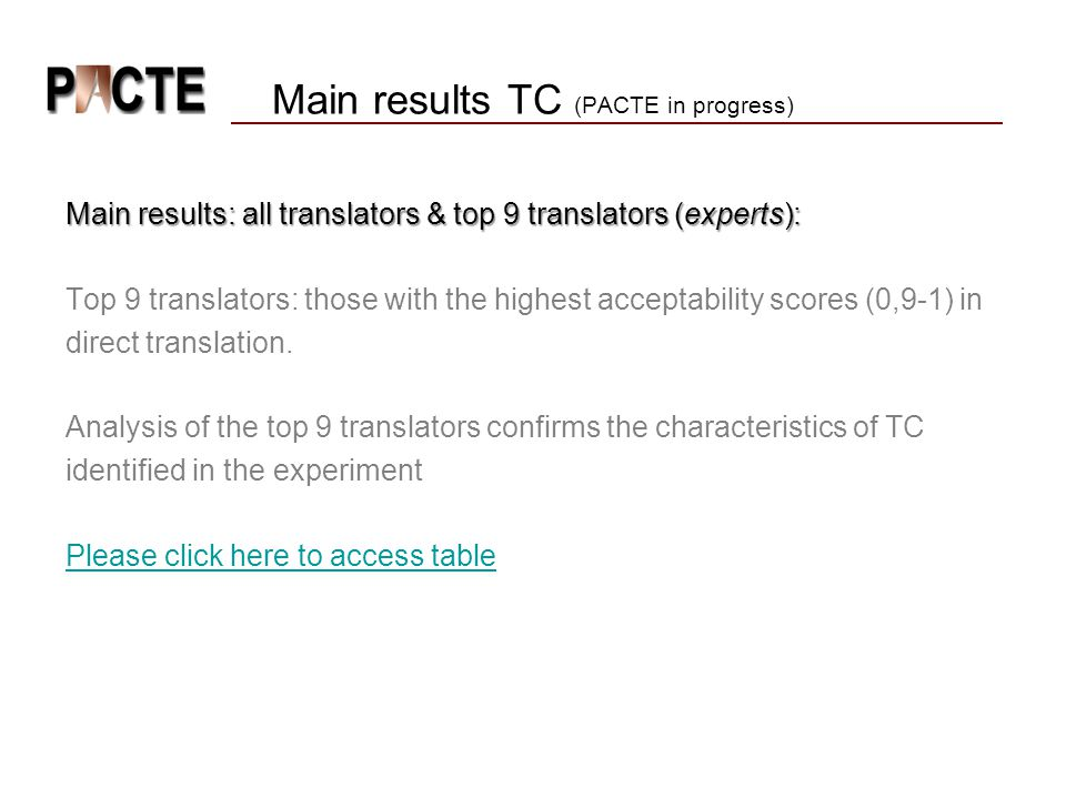 Main results TC (PACTE in progress) Main results: all translators & top 9 translators (experts): Top 9 translators: those with the highest acceptability scores (0,9-1) in direct translation.