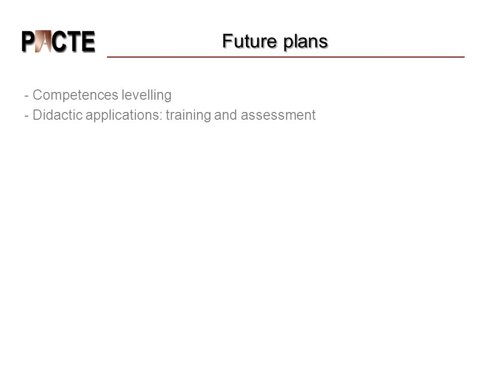 Future plans Future plans - Competences levelling - Didactic applications: training and assessment