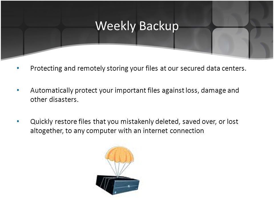 Weekly Backup Protecting and remotely storing your files at our secured data centers.