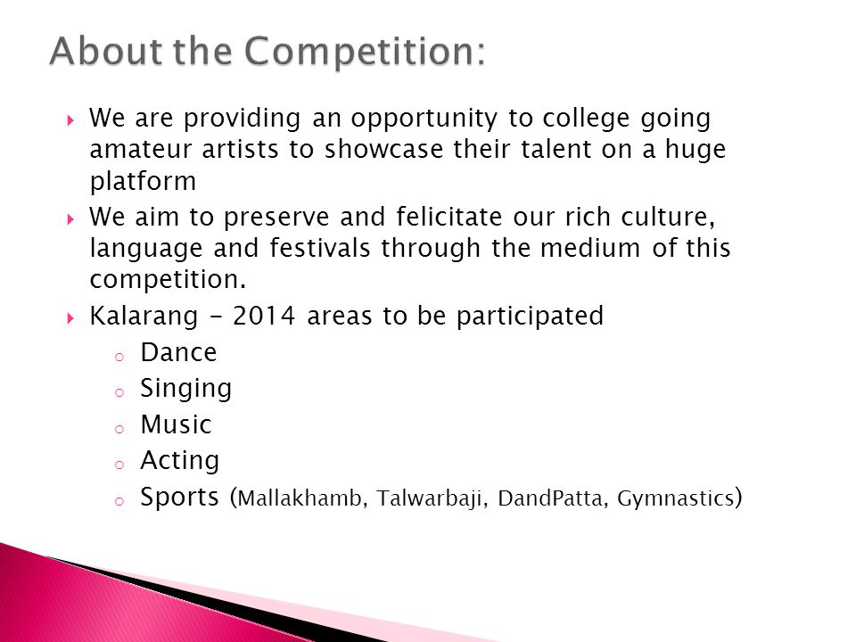  We are providing an opportunity to college going amateur artists to showcase their talent on a huge platform  We aim to preserve and felicitate our rich culture, language and festivals through the medium of this competition.