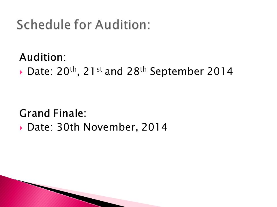 Audition:  Date: 20 th, 21 st and 28 th September 2014 Grand Finale:  Date: 30th November, 2014