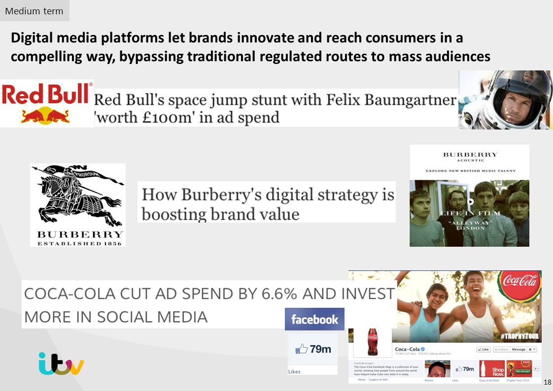 Digital media platforms let brands innovate and reach consumers in a compelling way, bypassing traditional regulated routes to mass audiences Medium t