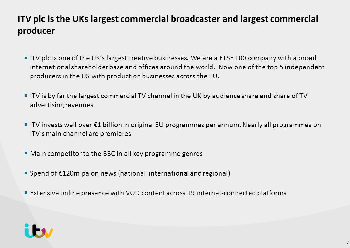 ITV plc is the UKs largest commercial broadcaster and largest commercial producer  ITV plc is one of the UK's largest creative businesses. We are a F